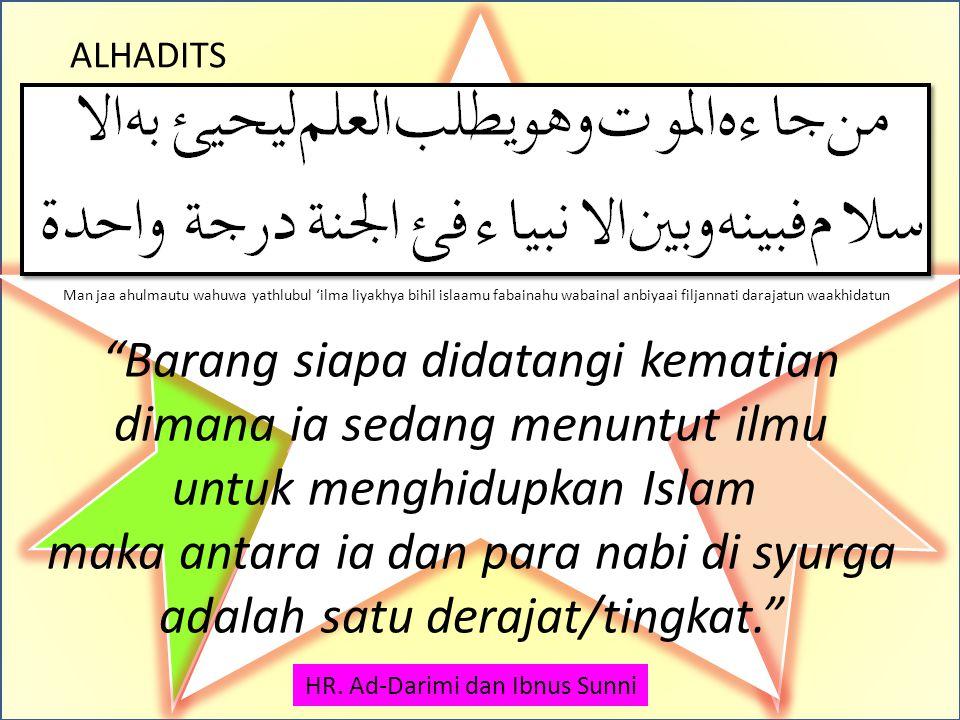 """ALHADITS HR. Ath-Thabrani, Ibnu Mardawaih, Inbus Sunni dan Abu Na'im """"Tidak seyogyanya bagi orang bodoh diam atas kebodohannya dan tidak seyogyanya at"""