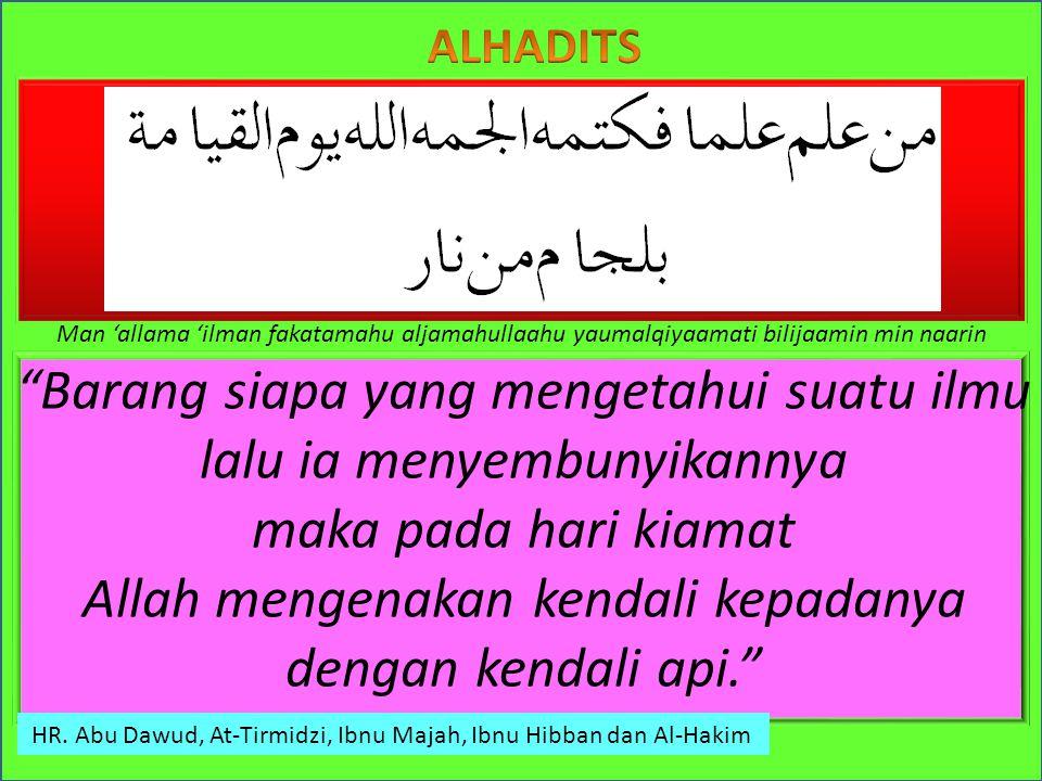 ALHADITS HR. Ath-Thabrani, Ibnu Mardawaih, Ibnu Sunni dan Abu Nai'im Al'ilmu khazaainu mafaatiikhuhasysyuaalu fas aluu fainnahu yu jaru fiihi arba'atu