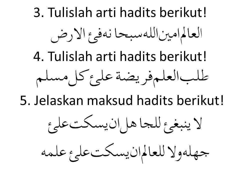 Tes Formatif 1.Tulislah bacaan hadits berikut menggunakan tulisan latin! 2. Salin hadits berikut dan berilah harakat dengan lengkap!