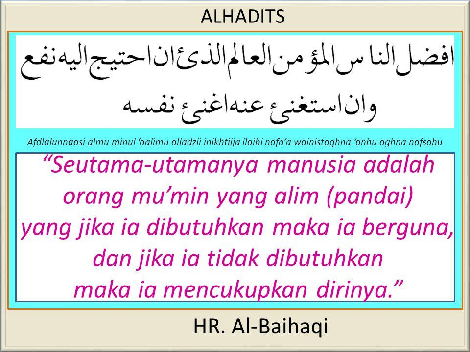 ALHADITS HR. Abu Naim Innal khikmata tajiidusysyarif syaraafan watarfa'ul mamluuka khatta yudrika madaarikalmuluuki