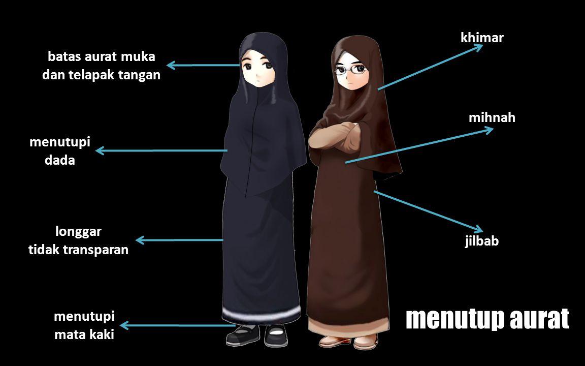 menutupi dada khimar jilbab menutupi mata kaki longgar tidak transparan batas aurat muka dan telapak tangan menutup aurat mihnah