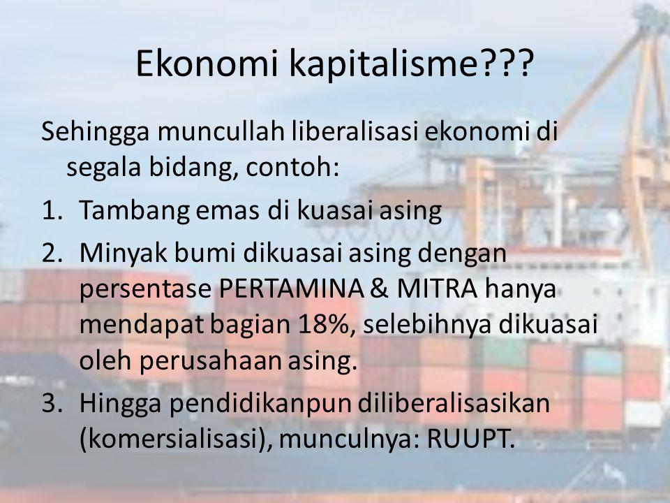 Ekonomi kapitalisme??? sistem perekonomian yang memberikan kebebasan secara penuh kepada setiap orang untuk melaksanakan kegiatan perekonomian seperti