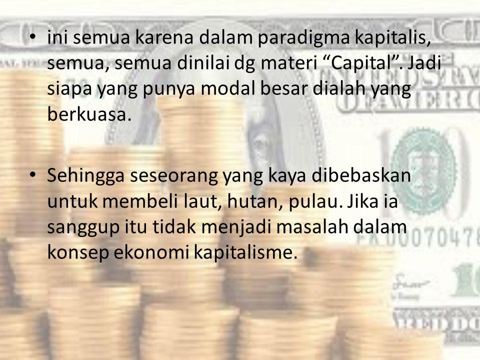 Ekonomi kapitalisme??? Sehingga muncullah liberalisasi ekonomi di segala bidang, contoh: 1.Tambang emas di kuasai asing 2.Minyak bumi dikuasai asing d