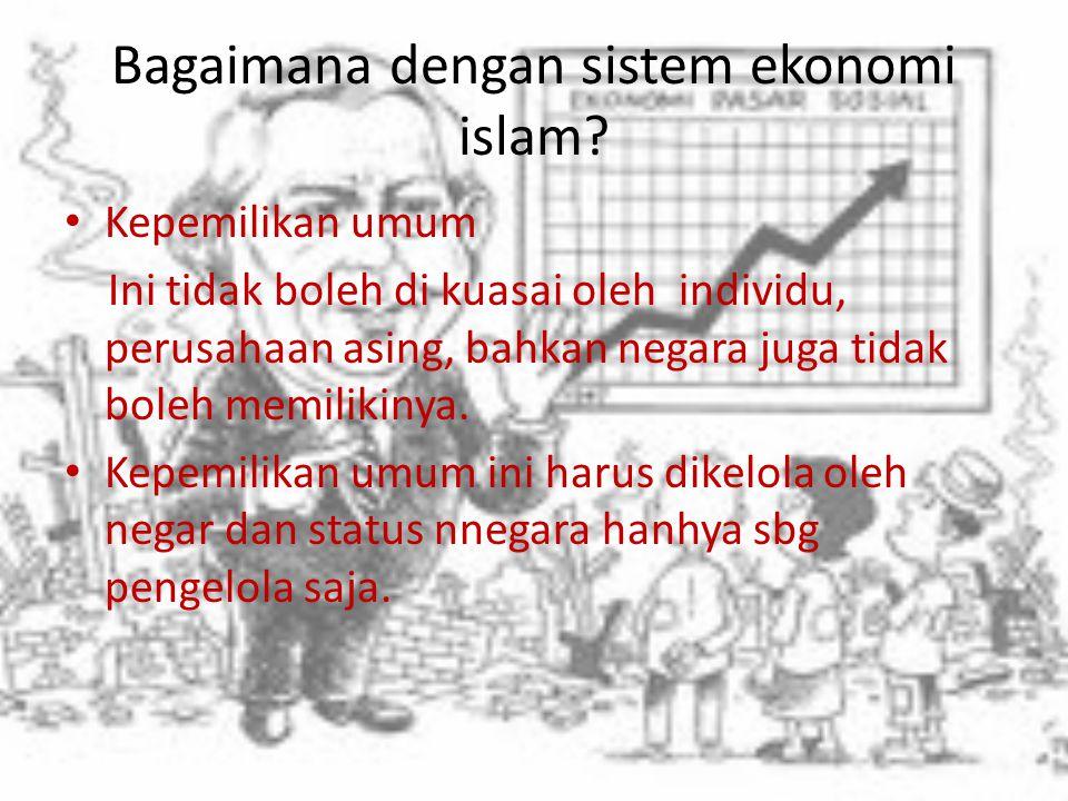 Bagaimana dengan sistem ekonomi islam? Contoh kepemillikan umum adalah: SDA dengan jumlah yang melimpah, seperti barang tambang ( emas, batu bara, min
