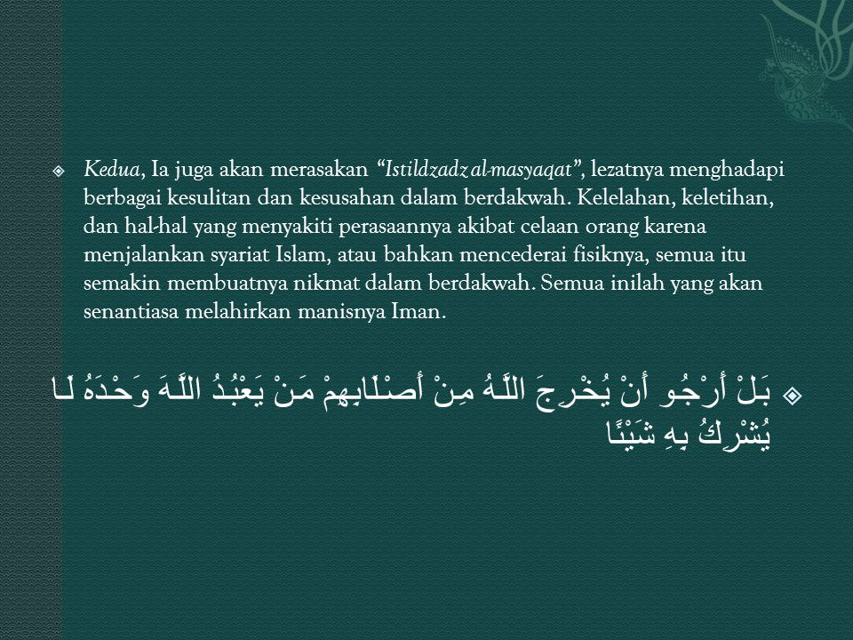 """ Kedua, Ia juga akan merasakan """"Istildzadz al-masyaqat"""", lezatnya menghadapi berbagai kesulitan dan kesusahan dalam berdakwah. Kelelahan, keletihan,"""