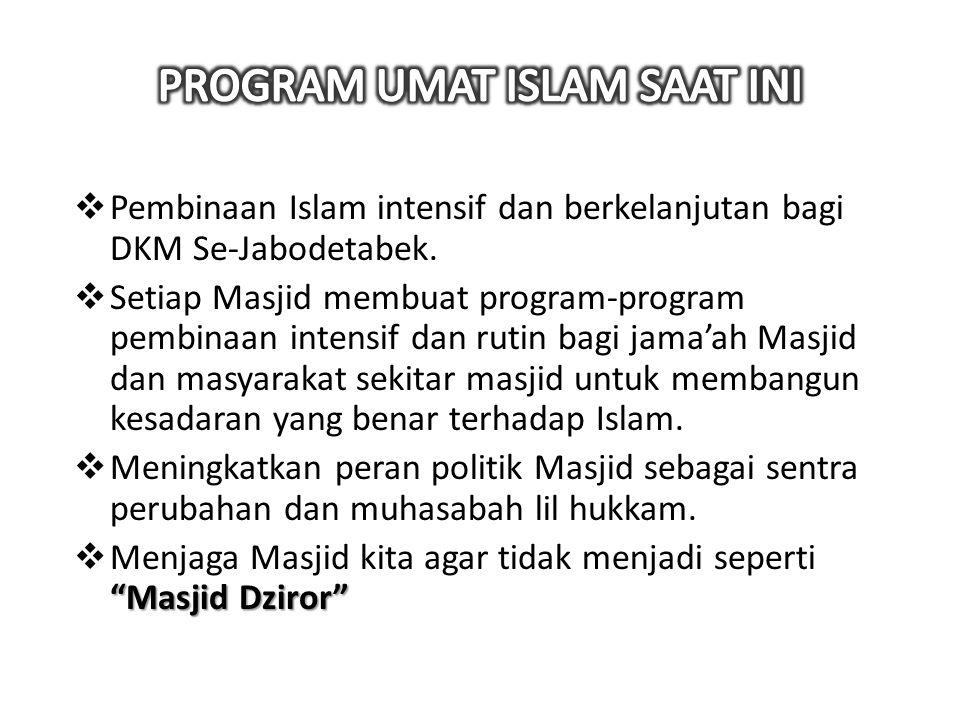  Pembinaan Islam intensif dan berkelanjutan bagi DKM Se-Jabodetabek.  Setiap Masjid membuat program-program pembinaan intensif dan rutin bagi jama'a