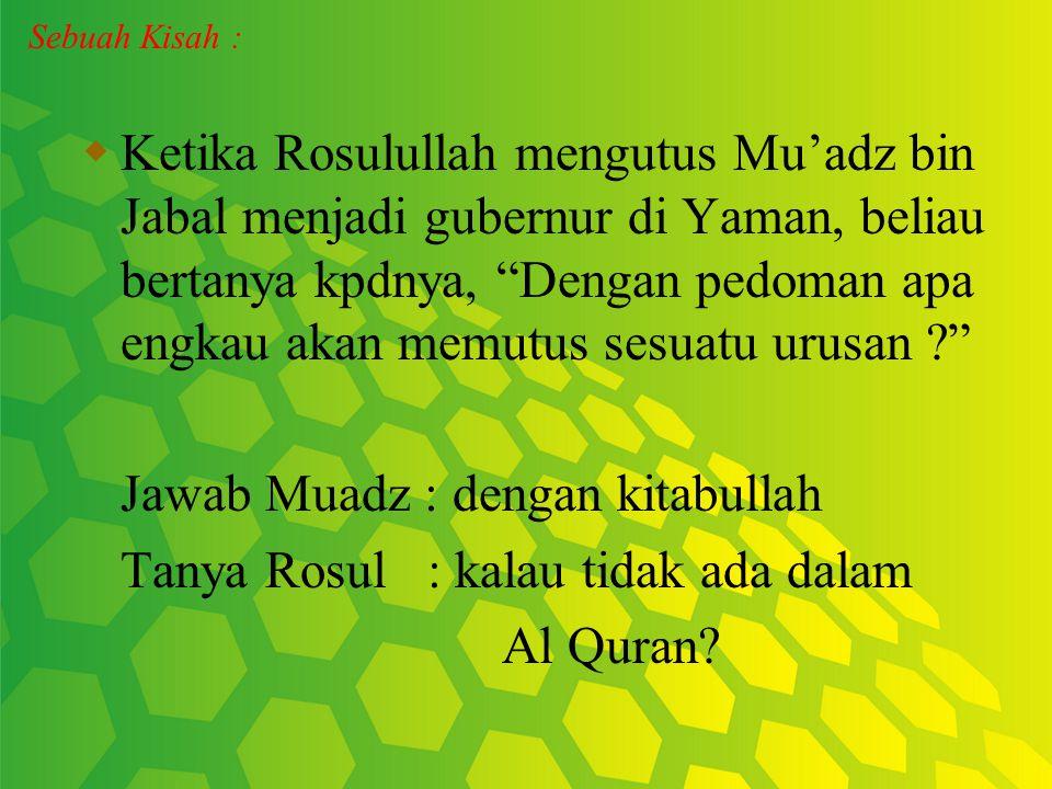  Dalam Al Quran Surat An Nisa : 59 disebutkan bahwa setiap muslim wajib mengikuti kehendak Allah, kehendak Rosul dan kehendak ulil 'amri yakni orang