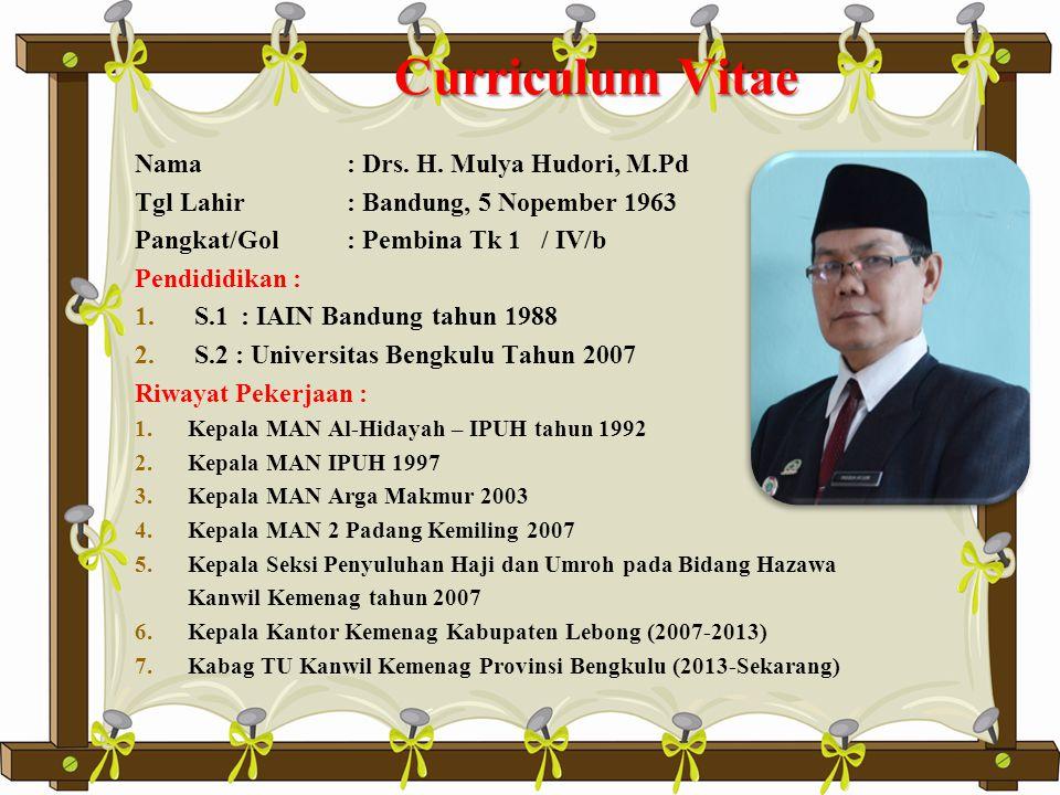 Oleh : Drs. H. Mulya Hudori, M.Pd Kabag Tata Usaha Kementerian Agama Provinsi Bengkulu Raffles City Hotel 20 Mei 2014