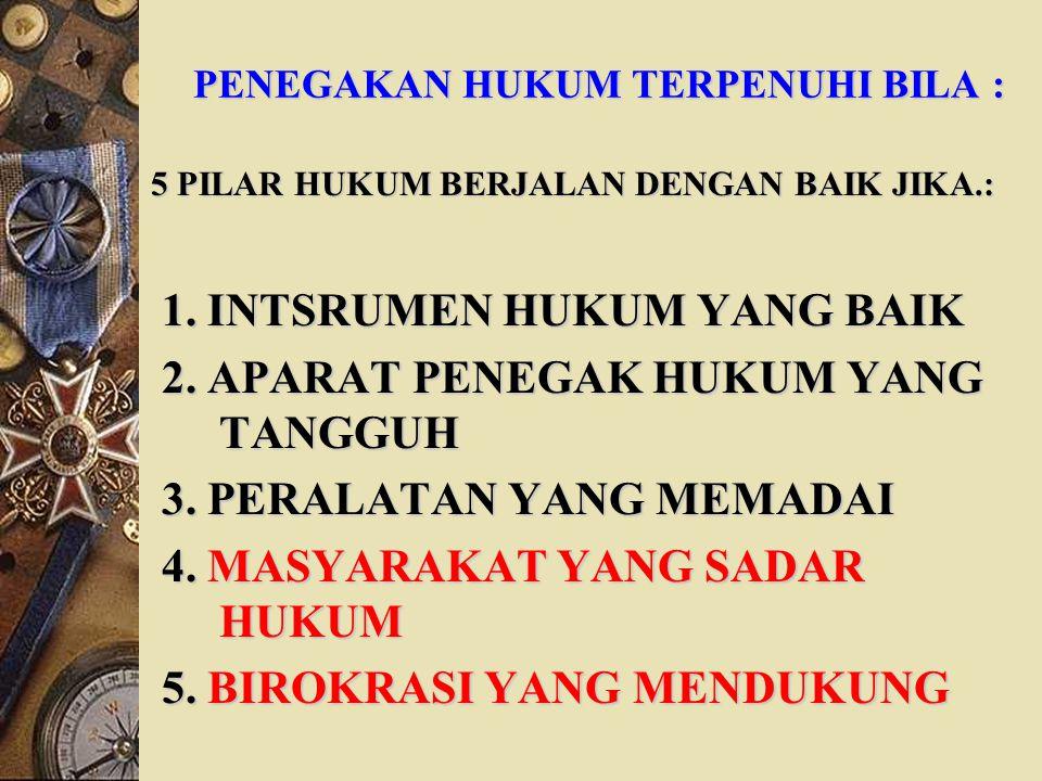 NEGARA INDONESIA BERDASARKAN ATAS HUKUM TIDAK BERDASARKAN KEKUASAAN PEMERINTAH WAJIB MENGADAKAN ATAU MEMELIHARA KETERTIBAN MASYARAKAT DENGAN PENEGAKAN