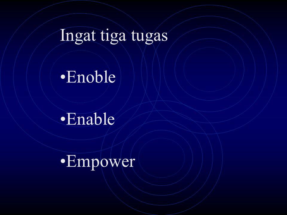 Ingat tiga tugas Enoble Enable Empower