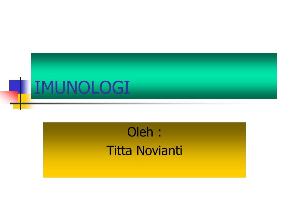 IMUNOLOGI Oleh : Titta Novianti