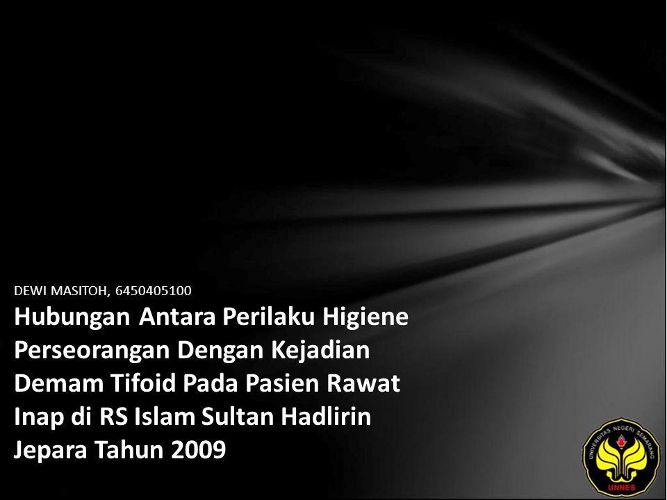 DEWI MASITOH, 6450405100 Hubungan Antara Perilaku Higiene Perseorangan Dengan Kejadian Demam Tifoid Pada Pasien Rawat Inap di RS Islam Sultan Hadlirin Jepara Tahun 2009