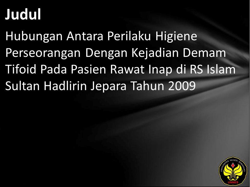 Judul Hubungan Antara Perilaku Higiene Perseorangan Dengan Kejadian Demam Tifoid Pada Pasien Rawat Inap di RS Islam Sultan Hadlirin Jepara Tahun 2009