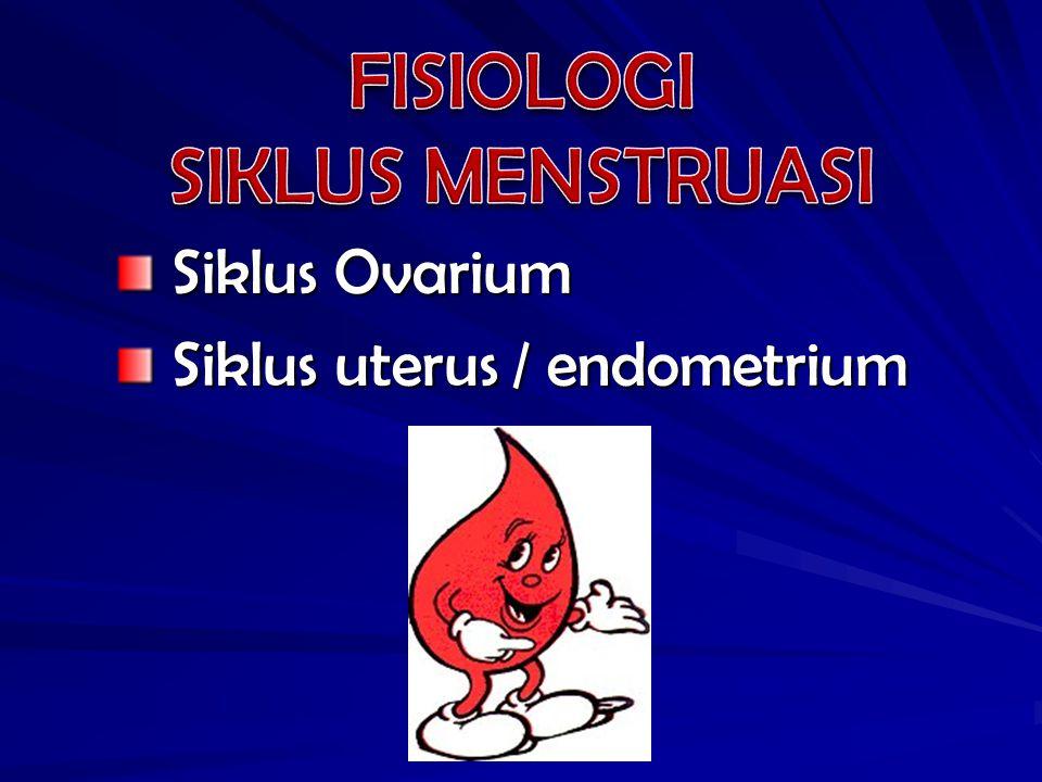 Siklus bulanan Siklus bulanan Perkembangan folikel, ovulasi, dan Perkembangan folikel, ovulasi, dan pembentukan korpus luteum pembentukan korpus luteum Dalam ovarium Dalam ovarium Dipengauhi oleh : Dipengauhi oleh : - FSH - FSH - LH - LH
