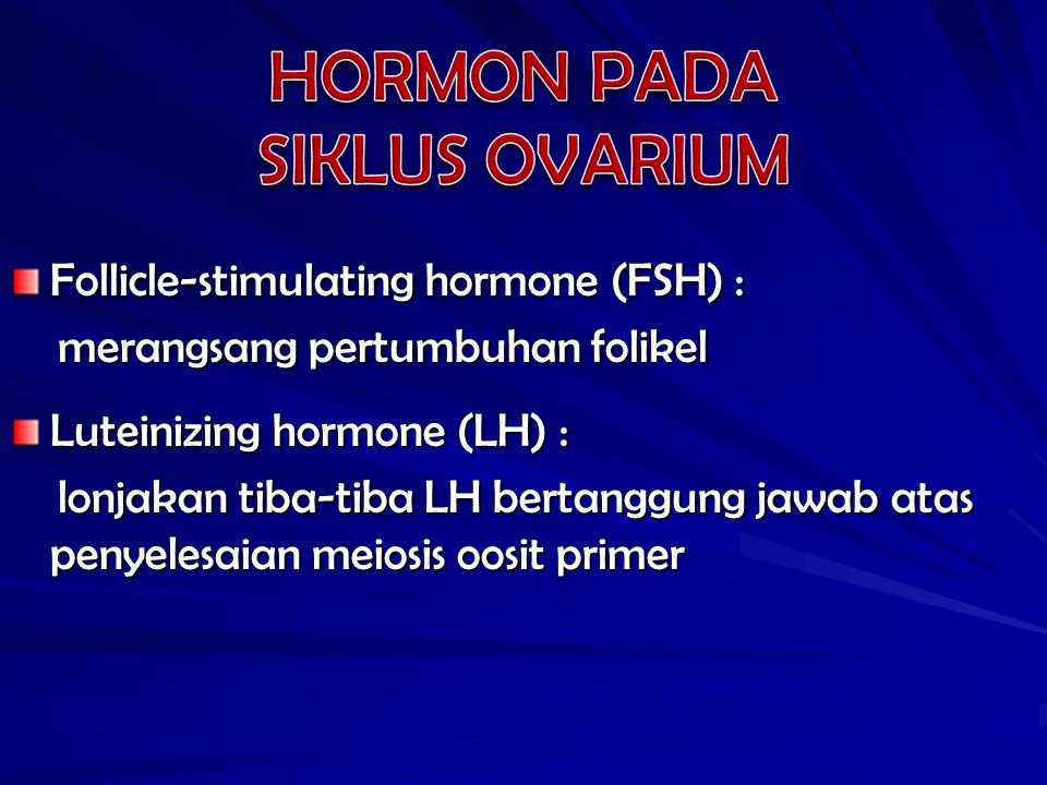 Follicle-stimulating hormone (FSH) : merangsang pertumbuhan folikel merangsang pertumbuhan folikel Luteinizing hormone (LH) : lonjakan tiba-tiba LH be