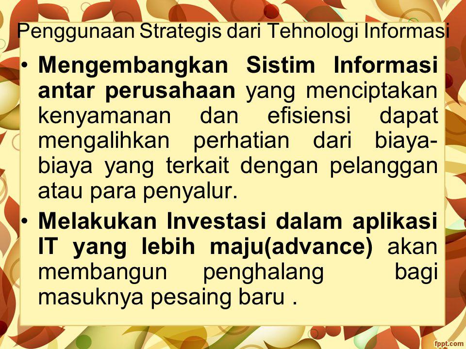 Penggunaan Strategis dari Tehnologi Informasi Mengembangkan Sistim Informasi antar perusahaan yang menciptakan kenyamanan dan efisiensi dapat mengalih