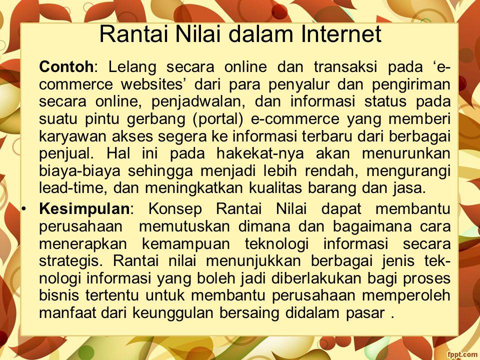 Rantai Nilai dalam Internet Contoh: Lelang secara online dan transaksi pada 'e- commerce websites' dari para penyalur dan pengiriman secara online, pe