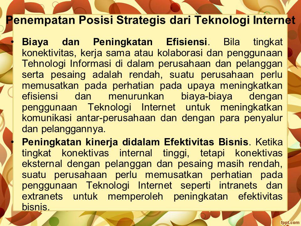 Penempatan Posisi Strategis dari Teknologi Internet Biaya dan Peningkatan Efisiensi. Bila tingkat konektivitas, kerja sama atau kolaborasi dan penggun