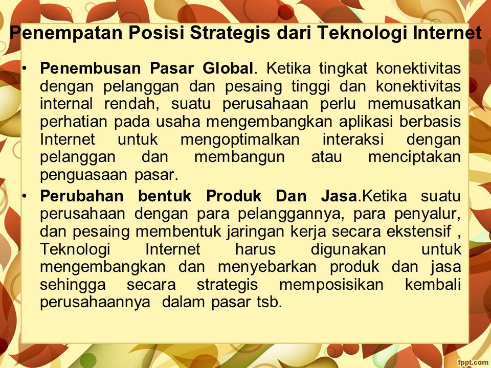 Penempatan Posisi Strategis dari Teknologi Internet Penembusan Pasar Global. Ketika tingkat konektivitas dengan pelanggan dan pesaing tinggi dan konek