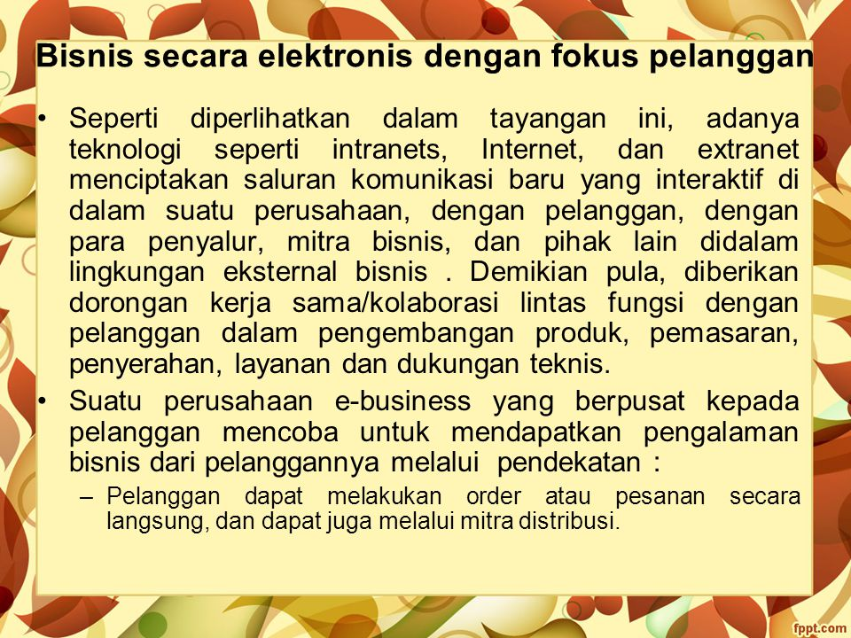 Bisnis secara elektronis dengan fokus pelanggan Seperti diperlihatkan dalam tayangan ini, adanya teknologi seperti intranets, Internet, dan extranet m