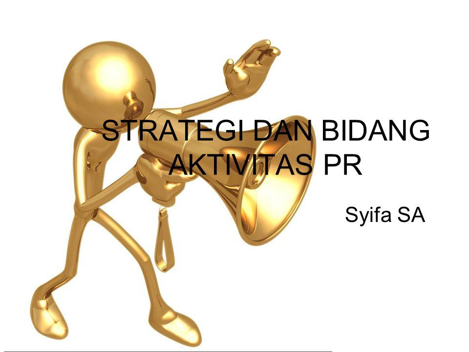 Strategi & Bidang Aktivitas PR 1.Internal Relations 2.