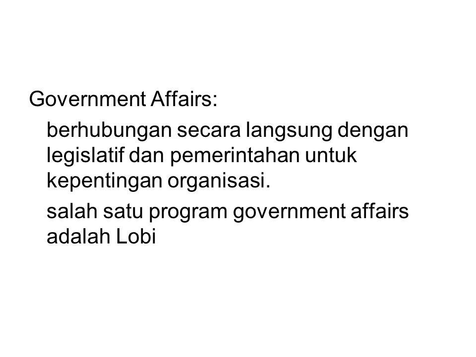 Government Affairs: berhubungan secara langsung dengan legislatif dan pemerintahan untuk kepentingan organisasi. salah satu program government affairs