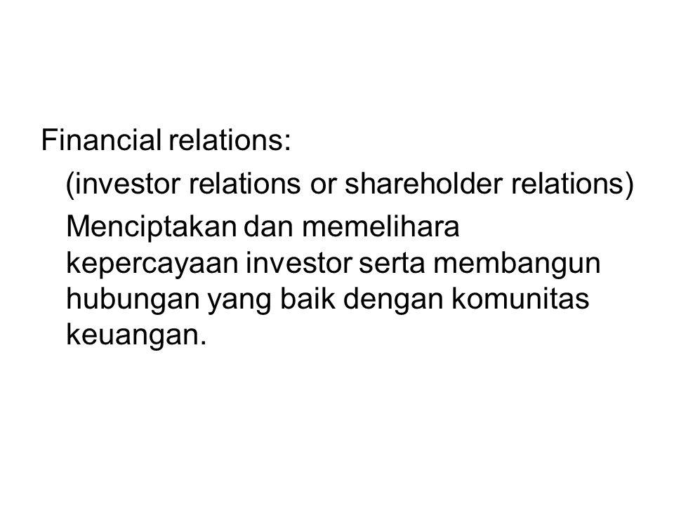 Financial relations: (investor relations or shareholder relations) Menciptakan dan memelihara kepercayaan investor serta membangun hubungan yang baik dengan komunitas keuangan.