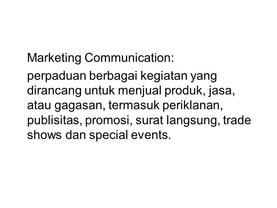 Marketing Communication: perpaduan berbagai kegiatan yang dirancang untuk menjual produk, jasa, atau gagasan, termasuk periklanan, publisitas, promosi, surat langsung, trade shows dan special events.