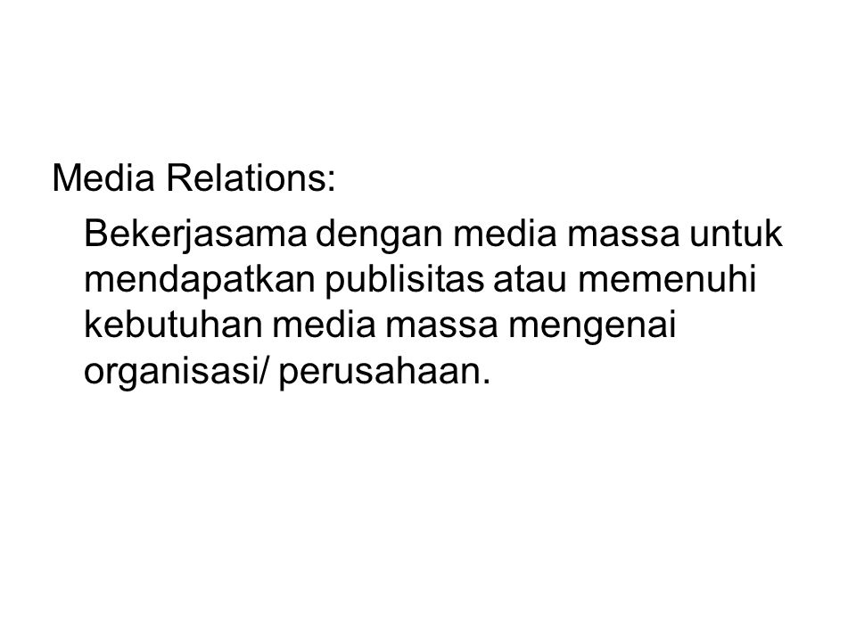 Media Relations: Bekerjasama dengan media massa untuk mendapatkan publisitas atau memenuhi kebutuhan media massa mengenai organisasi/ perusahaan.