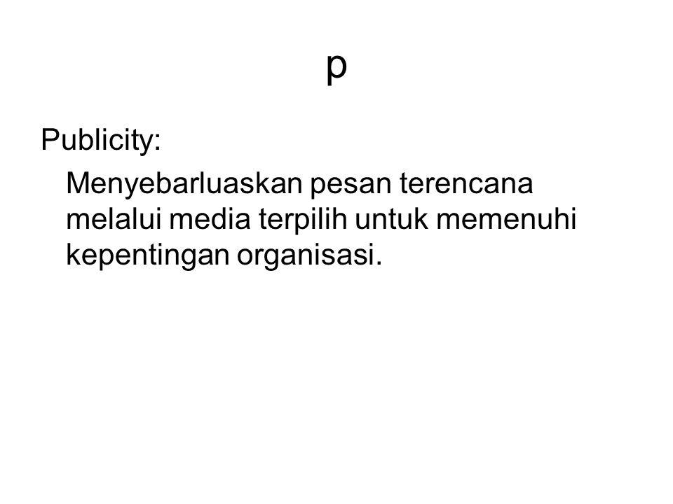 p Publicity: Menyebarluaskan pesan terencana melalui media terpilih untuk memenuhi kepentingan organisasi.