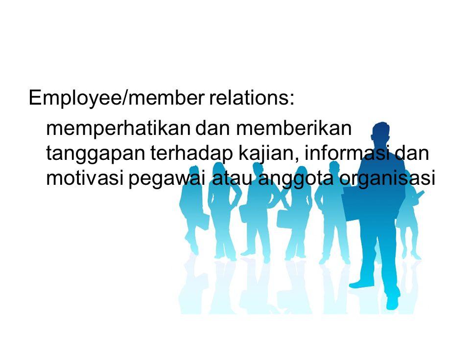 Employee/member relations: memperhatikan dan memberikan tanggapan terhadap kajian, informasi dan motivasi pegawai atau anggota organisasi
