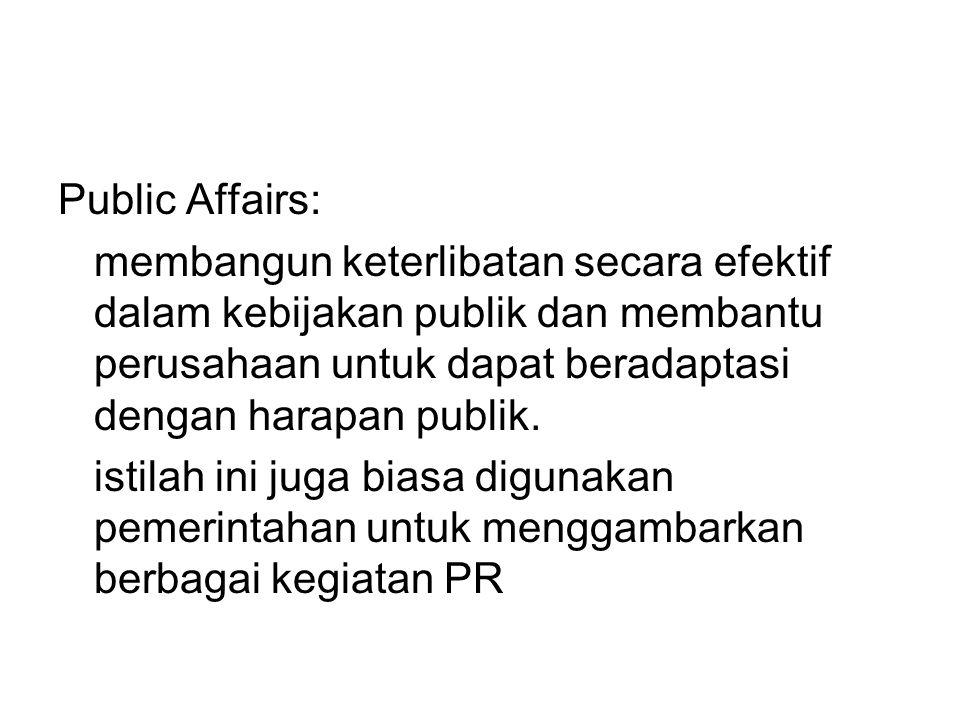 Government Affairs: berhubungan secara langsung dengan legislatif dan pemerintahan untuk kepentingan organisasi.
