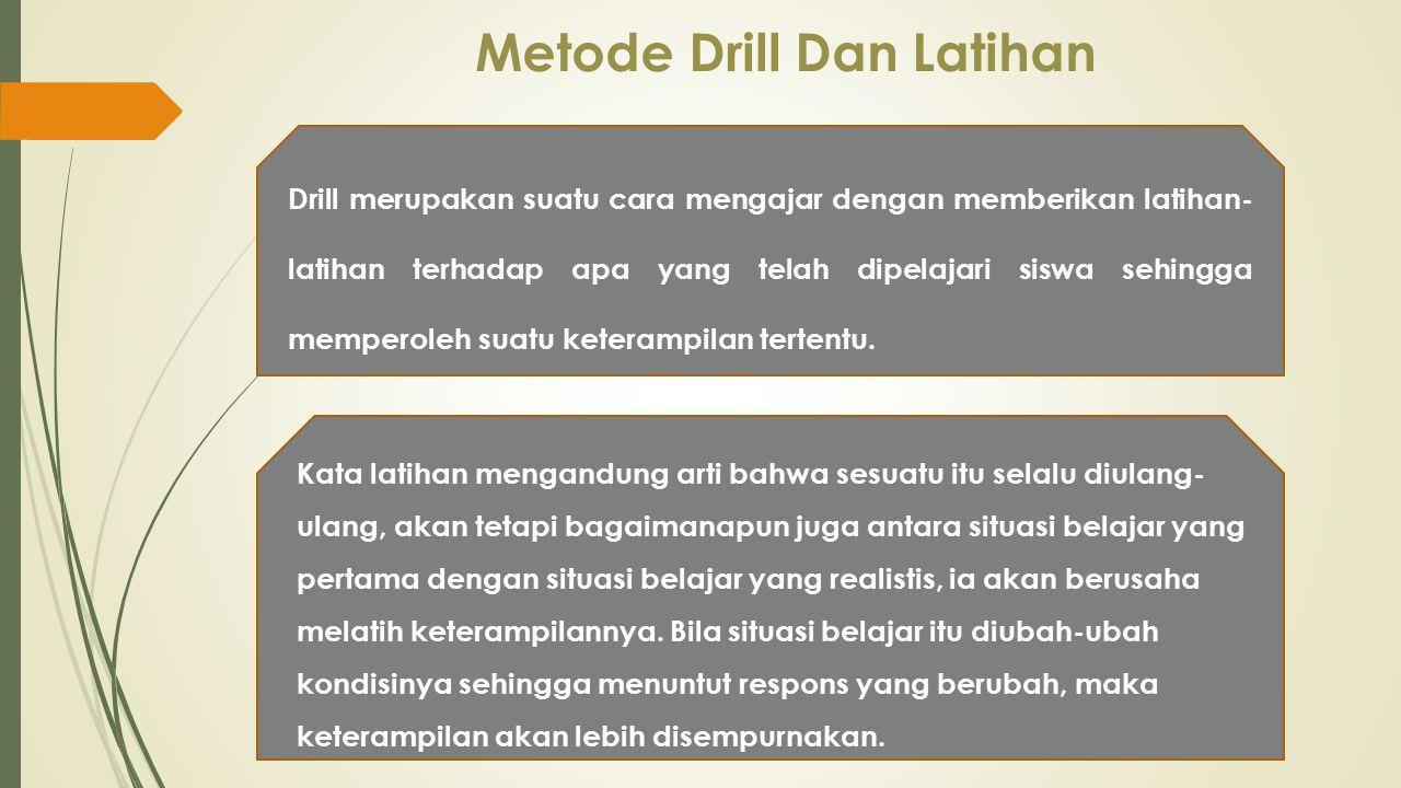 Metode Drill Dan Latihan Drill merupakan suatu cara mengajar dengan memberikan latihan- latihan terhadap apa yang telah dipelajari siswa sehingga memp