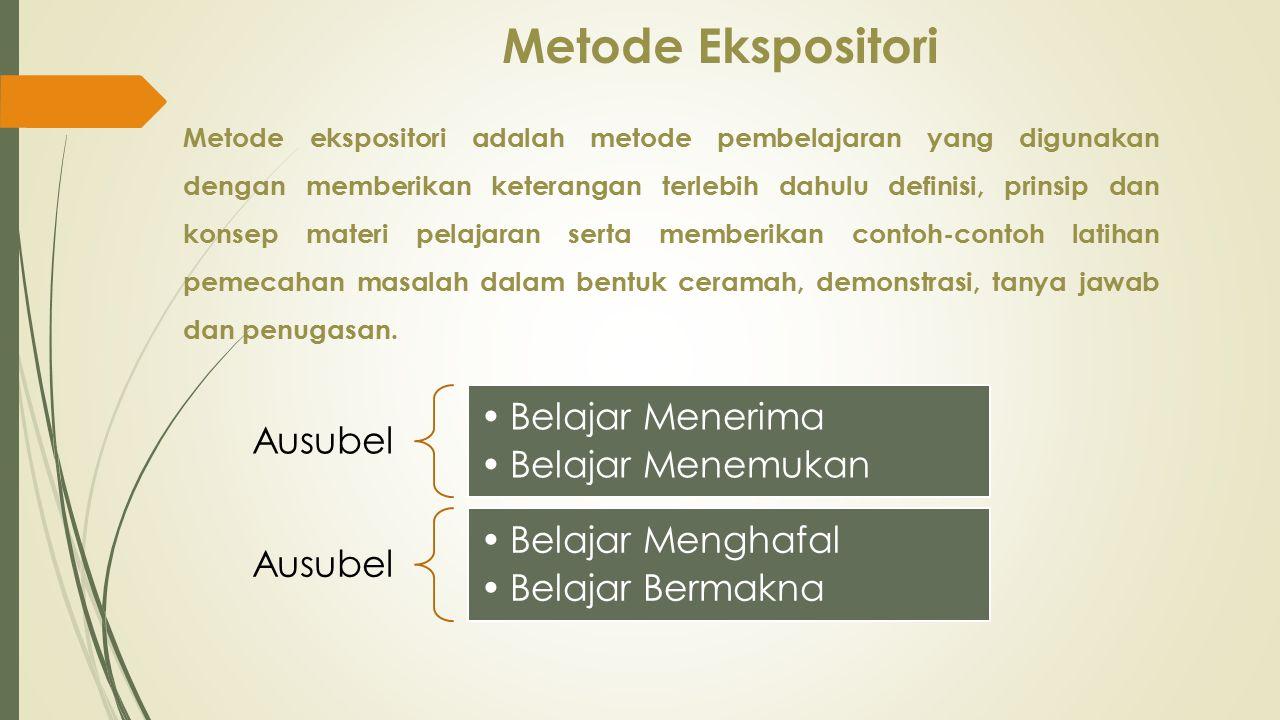 Metode Ekspositori Metode ekspositori adalah metode pembelajaran yang digunakan dengan memberikan keterangan terlebih dahulu definisi, prinsip dan kon