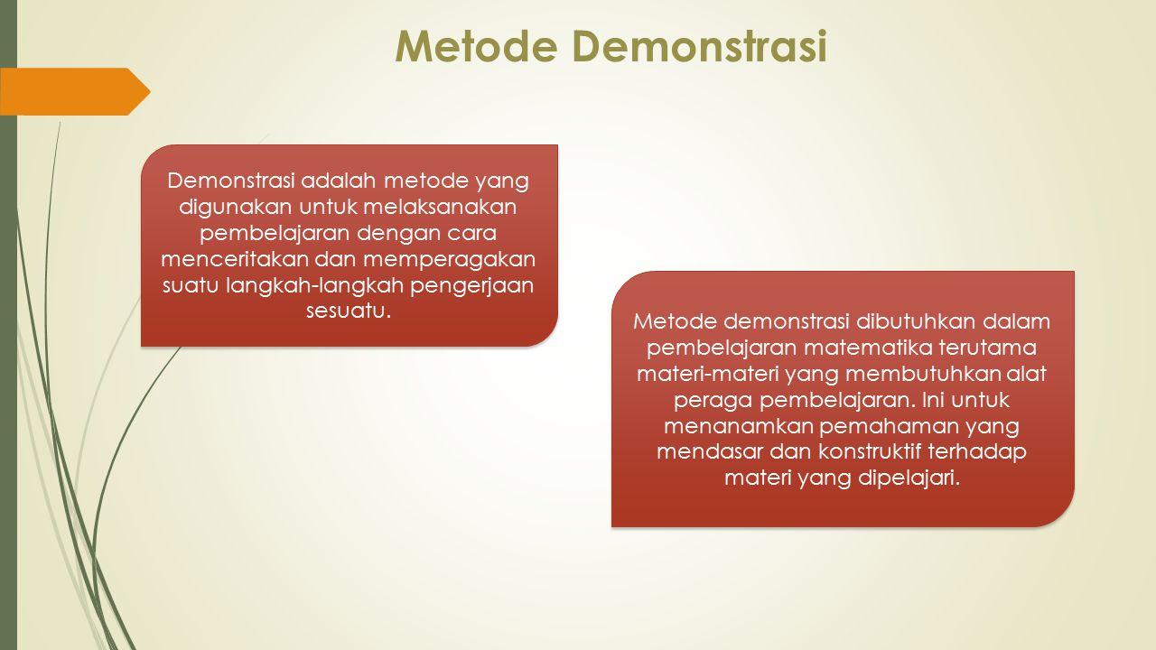 Metode Demonstrasi Demonstrasi adalah metode yang digunakan untuk melaksanakan pembelajaran dengan cara menceritakan dan memperagakan suatu langkah-la