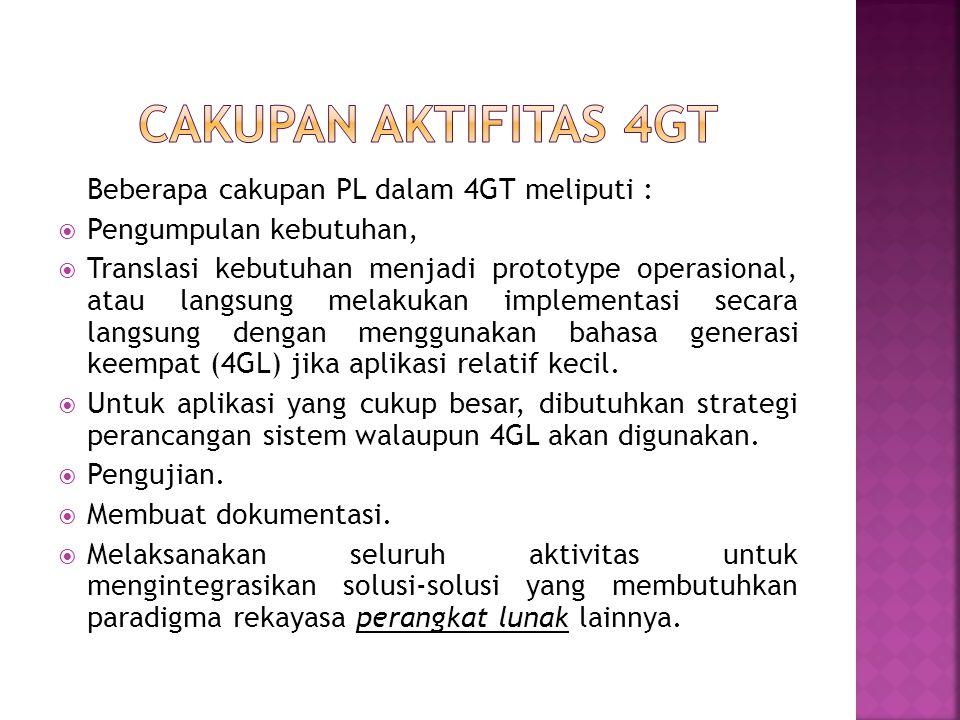 Beberapa cakupan PL dalam 4GT meliputi :  Pengumpulan kebutuhan,  Translasi kebutuhan menjadi prototype operasional, atau langsung melakukan implementasi secara langsung dengan menggunakan bahasa generasi keempat (4GL) jika aplikasi relatif kecil.
