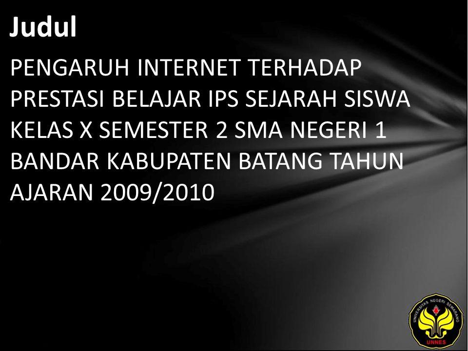 Judul PENGARUH INTERNET TERHADAP PRESTASI BELAJAR IPS SEJARAH SISWA KELAS X SEMESTER 2 SMA NEGERI 1 BANDAR KABUPATEN BATANG TAHUN AJARAN 2009/2010