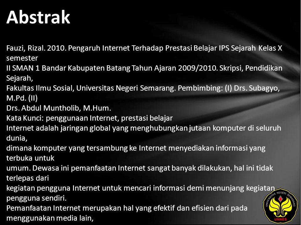 Abstrak Fauzi, Rizal. 2010. Pengaruh Internet Terhadap Prestasi Belajar IPS Sejarah Kelas X semester II SMAN 1 Bandar Kabupaten Batang Tahun Ajaran 20