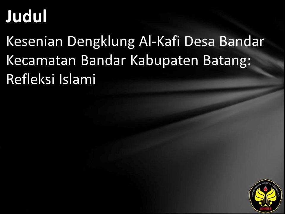 Abstrak Kesenian Dengklung Al-Kafi di desa Bandar kecamatan Bandar kabupaten Batang merupakan kesenian tradisional kerakyatan yang bernafaskan Islami.
