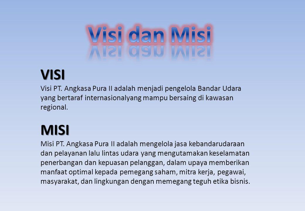 VISI Visi PT. Angkasa Pura II adalah menjadi pengelola Bandar Udara yang bertaraf internasionalyang mampu bersaing di kawasan regional.MISI Misi PT. A