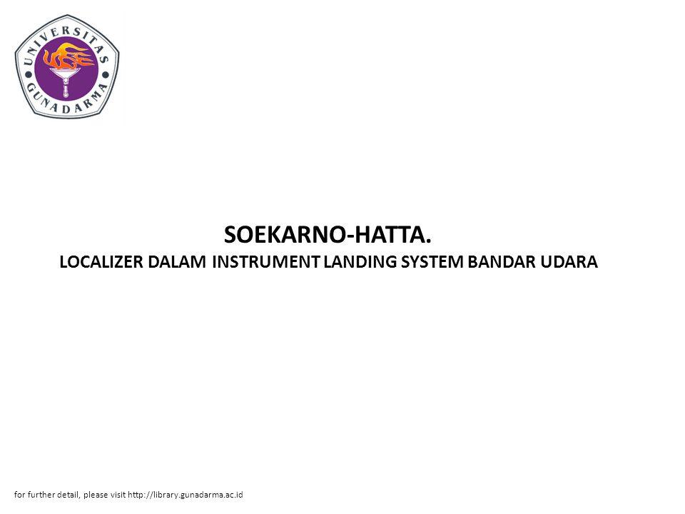 SOEKARNO-HATTA. LOCALIZER DALAM INSTRUMENT LANDING SYSTEM BANDAR UDARA for further detail, please visit http://library.gunadarma.ac.id