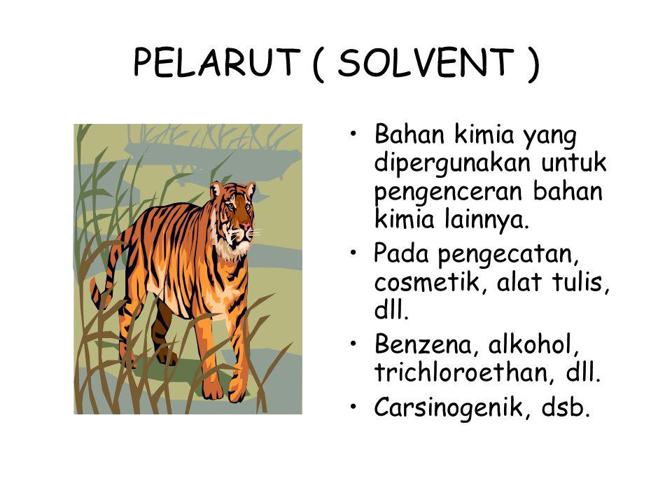 PELARUT ( SOLVENT ) Bahan kimia yang dipergunakan untuk pengenceran bahan kimia lainnya. Pada pengecatan, cosmetik, alat tulis, dll. Benzena, alkohol,