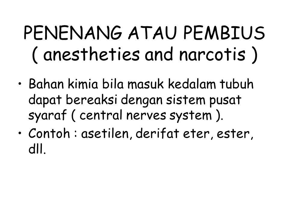 PENENANG ATAU PEMBIUS ( anestheties and narcotis ) Bahan kimia bila masuk kedalam tubuh dapat bereaksi dengan sistem pusat syaraf ( central nerves sys