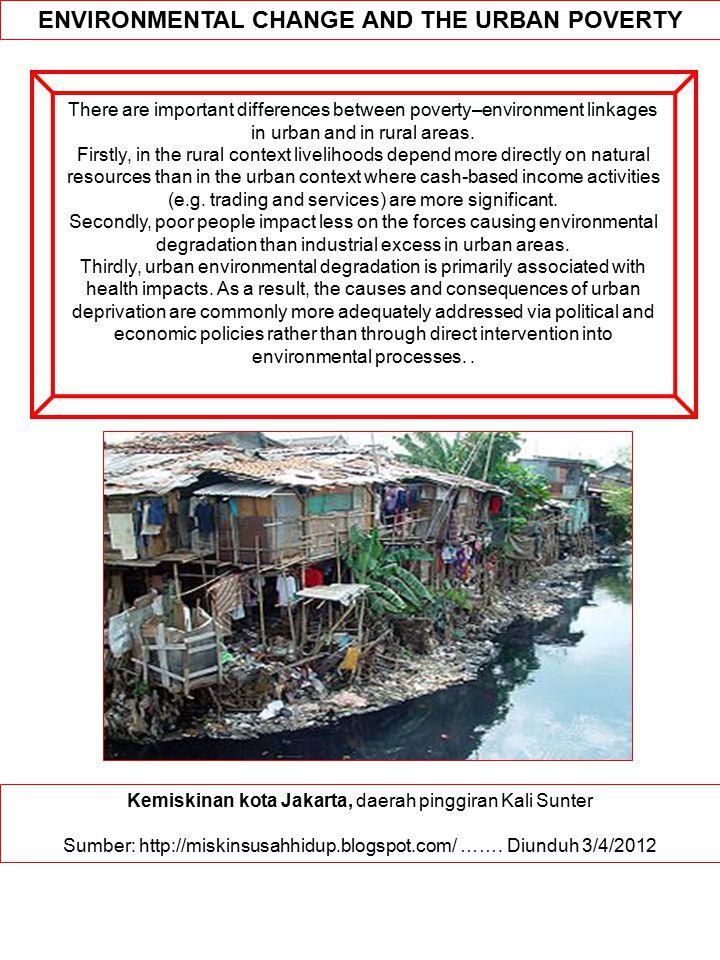 Kemiskinan kota Jakarta, daerah pinggiran Kali Sunter Sumber: http://miskinsusahhidup.blogspot.com/ ……. Diunduh 3/4/2012 ENVIRONMENTAL CHANGE AND THE