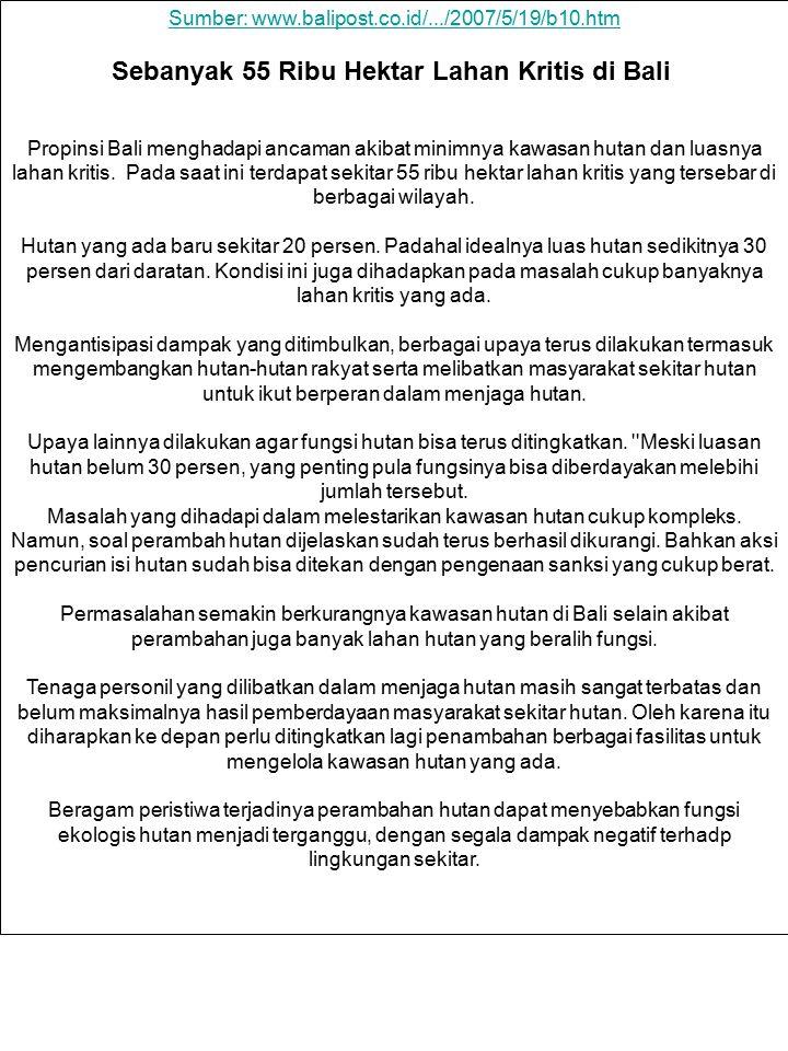 Sumber: www.balipost.co.id/.../2007/5/19/b10.htm Sebanyak 55 Ribu Hektar Lahan Kritis di Bali Propinsi Bali menghadapi ancaman akibat minimnya kawasan