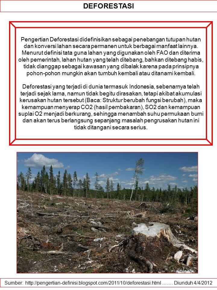 Sumber: http://pengertian-definisi.blogspot.com/2011/10/deforestasi.html ……. Diunduh 4/4/2012 DEFORESTASI Pengertian Deforestasi didefinisikan sebagai