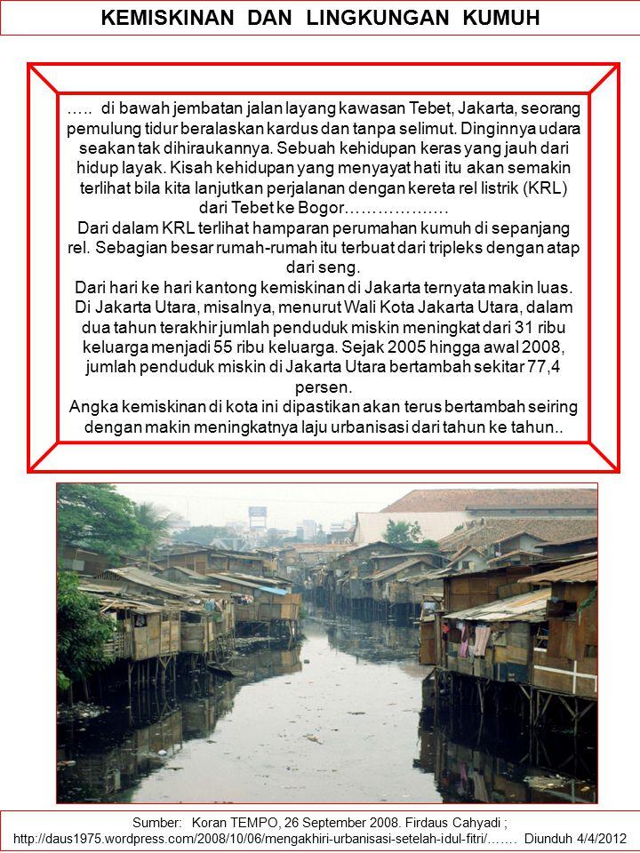 Sumber: Koran TEMPO, 26 September 2008. Firdaus Cahyadi ; http://daus1975.wordpress.com/2008/10/06/mengakhiri-urbanisasi-setelah-idul-fitri/……. Diundu