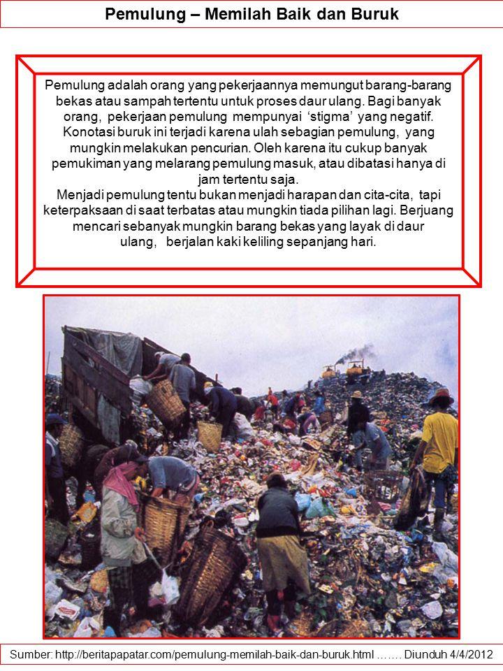 Sumber: http://beritapapatar.com/pemulung-memilah-baik-dan-buruk.html ……. Diunduh 4/4/2012 Pemulung – Memilah Baik dan Buruk Pemulung adalah orang yan