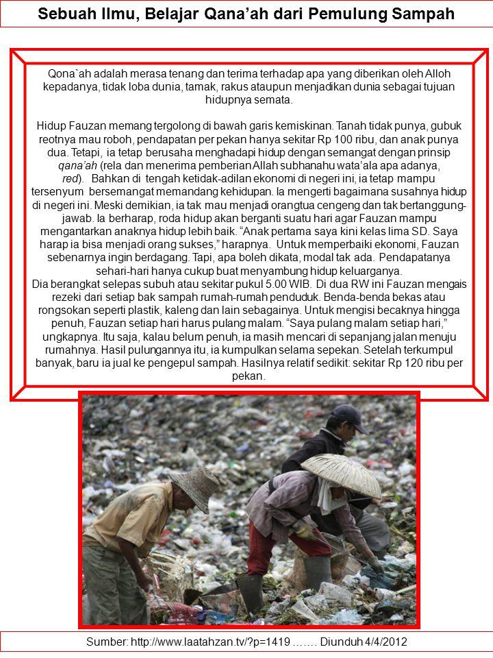 Sumber: http://www.laatahzan.tv/?p=1419 ……. Diunduh 4/4/2012 Sebuah Ilmu, Belajar Qana'ah dari Pemulung Sampah Qona`ah adalah merasa tenang dan terima