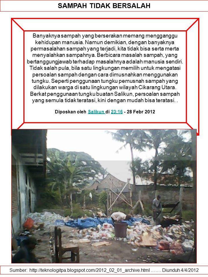 Sumber: http://teknologitpa.blogspot.com/2012_02_01_archive.html ……. Diunduh 4/4/2012 SAMPAH TIDAK BERSALAH Banyaknya sampah yang berserakan memang me